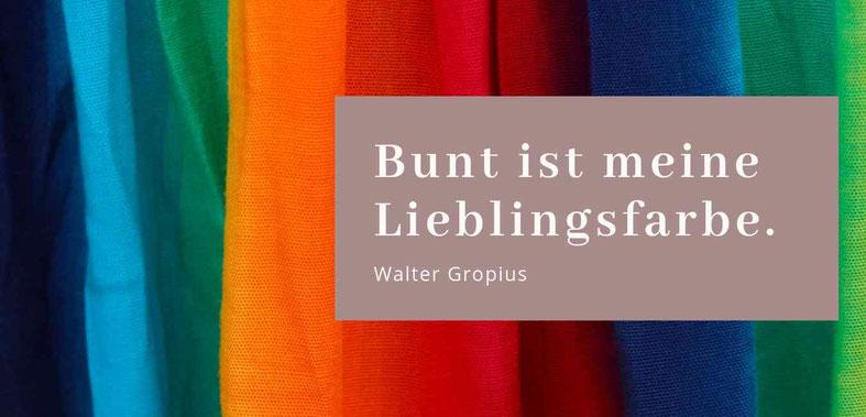 Bunt ist meine Lieblingsfarbe - Walter Gropius. #Farbenglück #Seelenfarben