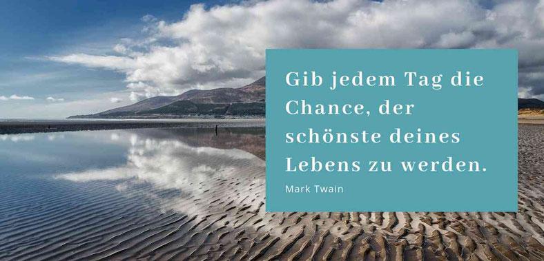 Zitat: Gib jedem Tag die Chance der schönste deines Lebens zu werden. Mark Twain #Zitat #Chancen #Glück #Blog #Blogparade