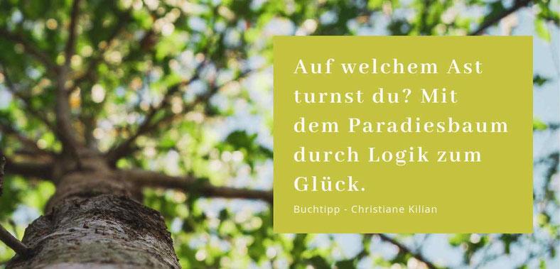 Auf welchem Ast turnst du? Mit dem Paradiesbaum durch Logik zum Glück - Gastbeitrag von Christiane Kilian Wege zum Glück, lieber glücklich von A bis Z Blogparade #Blog #Blogparade #Glückseligkeit