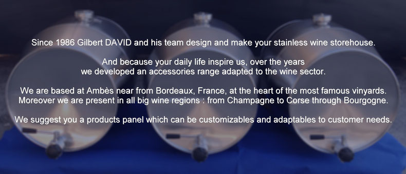 Stainless steel tank manufacturer from Bordeaux for wine. Stainless steel barrels, pneumatic box, integral sprinkler...