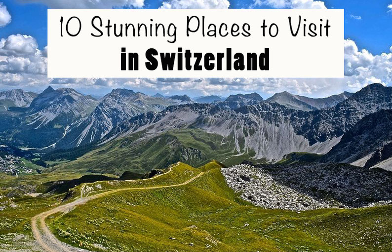10 stunning places to visit in Switzerland