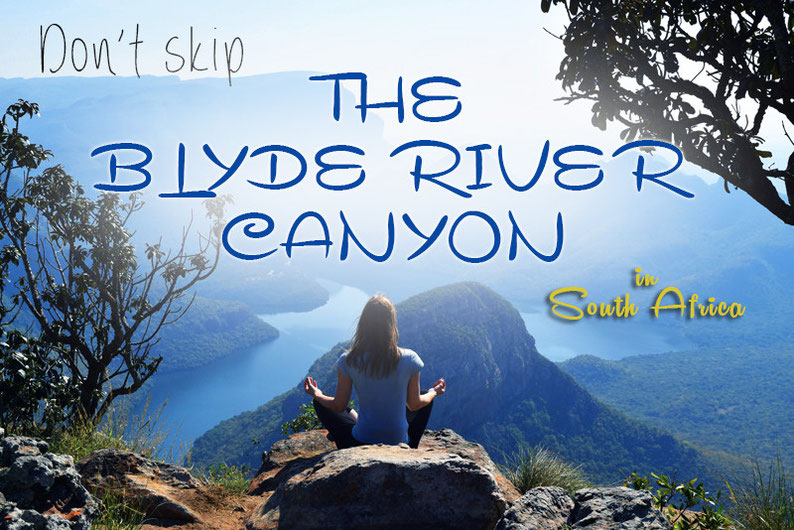 Don't skip the Blyde River Canyon