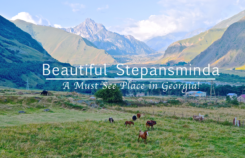 Beautiful Stepantsminda - a Must See Place in Georgia
