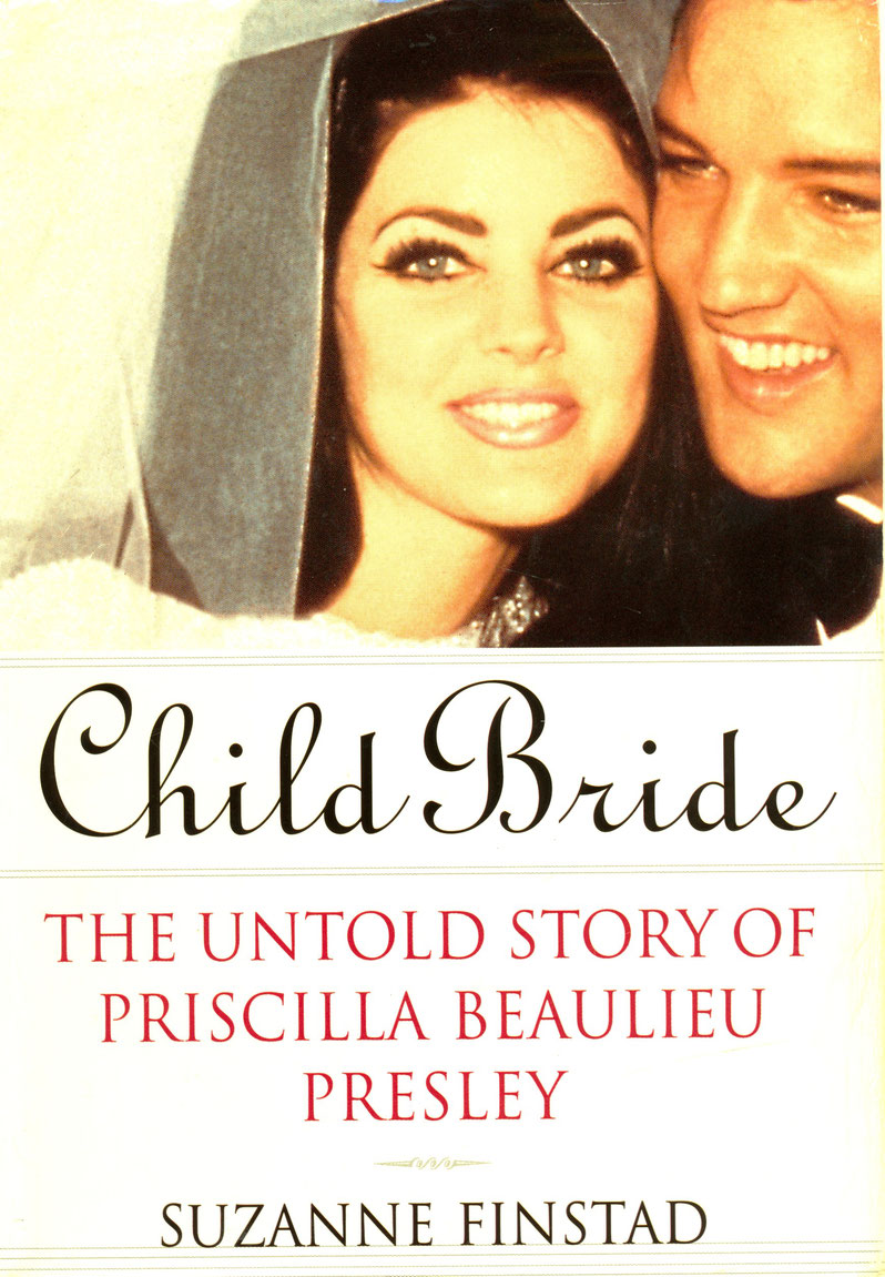 Suzanne Finstad: Child Bride THE UNTOLD STORY OF PRISCILLA BEAULIEU PRESLEY, Harmony Books, New York, 1997, Schenkung