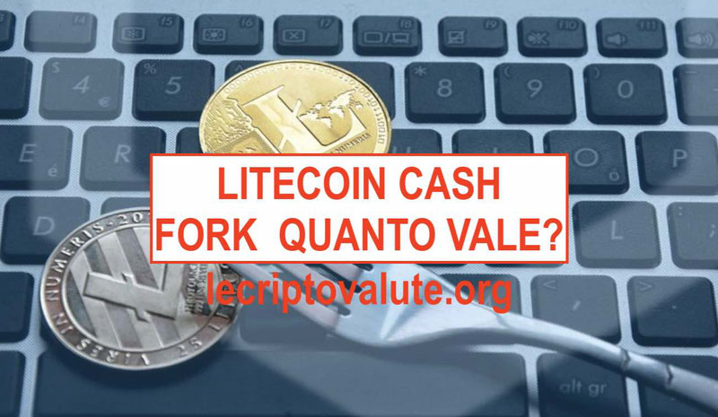 litecoin cash litecoin fork opinioni quanto vale quotazione truffa