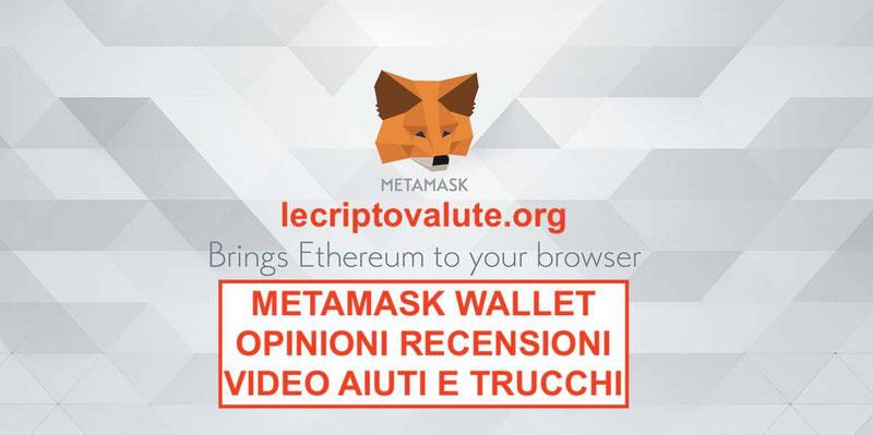 MetaMask Wallet cos'è come funziona Affidabile Guida opinioni installazione video