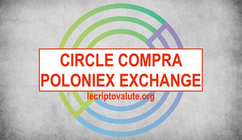 poloniex exchange criptovalute comprata da circle pay opinioni