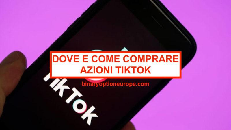 Dove e come comprare azioni TikTok ByteDance