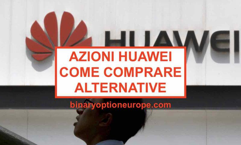 Come Comprare Azioni Huawei: borsa, grafico, prezzo, valore