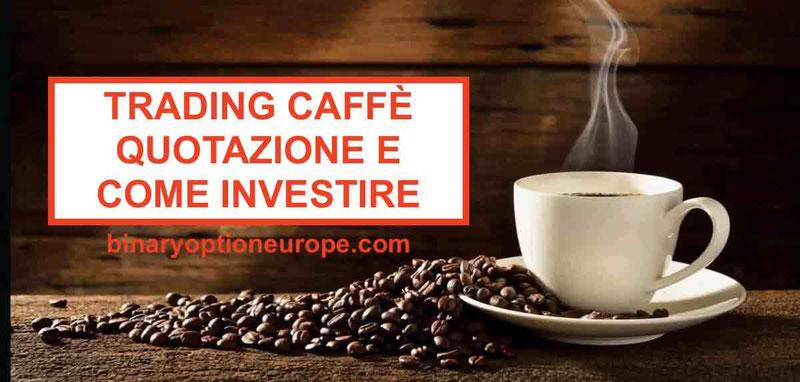 Trading Caffè quotazione: come investire e previsioni 2019-2020-2021-2022