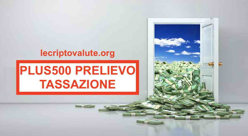 plus500 prelievo tassazione come ritirare prelevare soldi e pagare le tasse in Italia