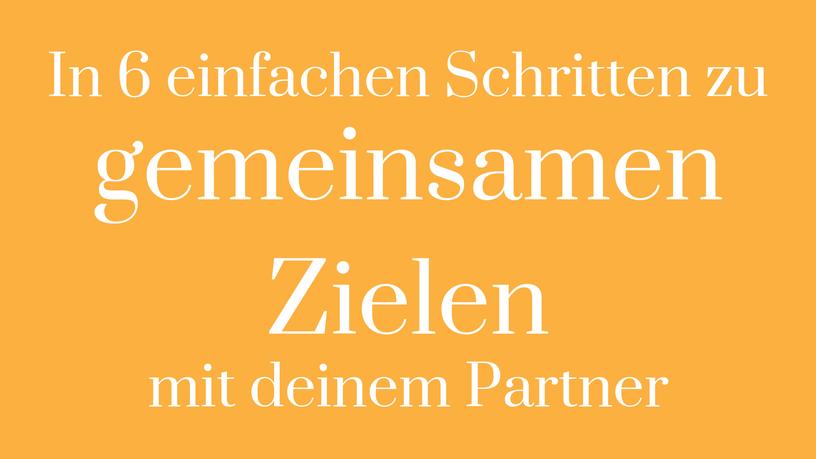 gemeinsame Ziele Ziele setzen Partnerschaft Ziele umsetzen Ziele definieren Streit vermeiden