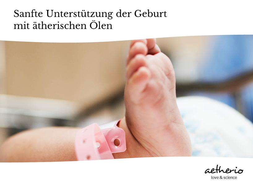 Aromatherapie und Ätherische Öle für werdende Mamas unter der Geburt ihres Babys - Aromageburt - aetherio.de/journal