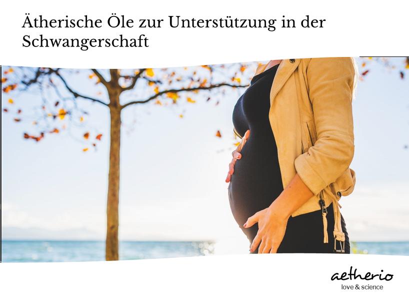 Aromatherapie und Ätherische Öle für werdende Mamas in der Schwangerschaft