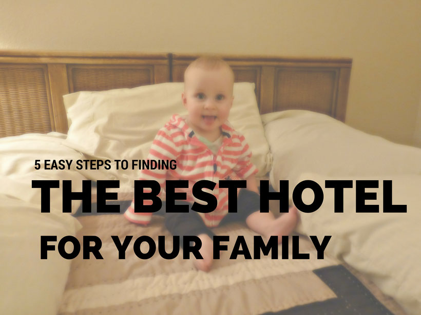 5 Easy Steps to Finding The Best Hotel or Apartment For Your Family. Read more at www.BabyCanTravel.com/blog