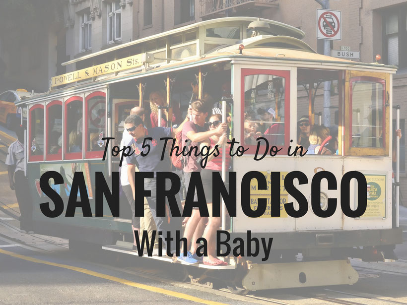 Top 5 Things To Do in San Francisco With a Baby. Read more at www.BabyCanTravel.com/blog