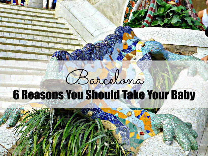 Barcelona - 6 Reasons You Should Take Your Baby. Read more at www.babycantravel.com/blog
