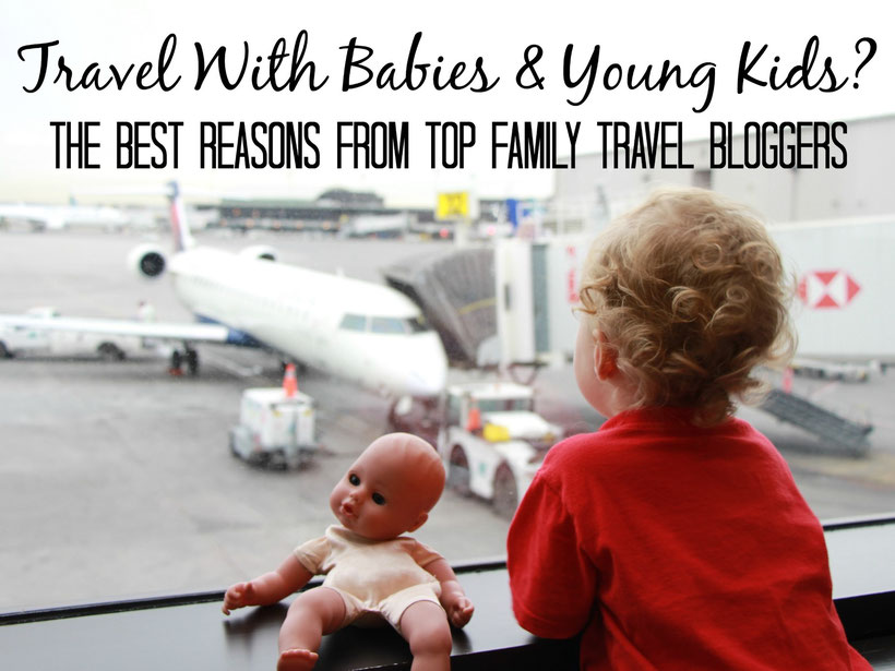 Why travel with babies and young kids? The best reasons from top family travel bloggers. Read more at www.babycantravel.com/blog.