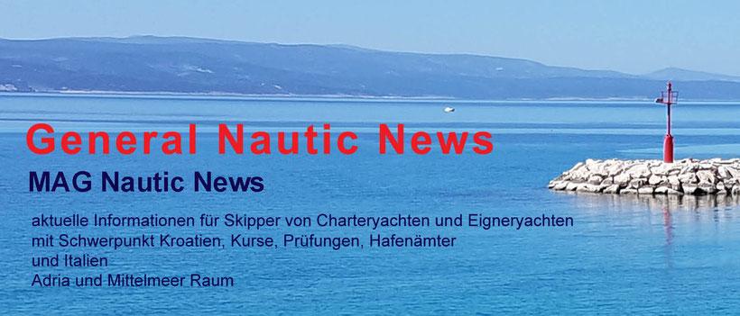 MAG General Nautik News aktuelle Informationen für Skipper von Charteryachten und Eigneryachten: Kroatien, Adria und Mittelmeer Raum