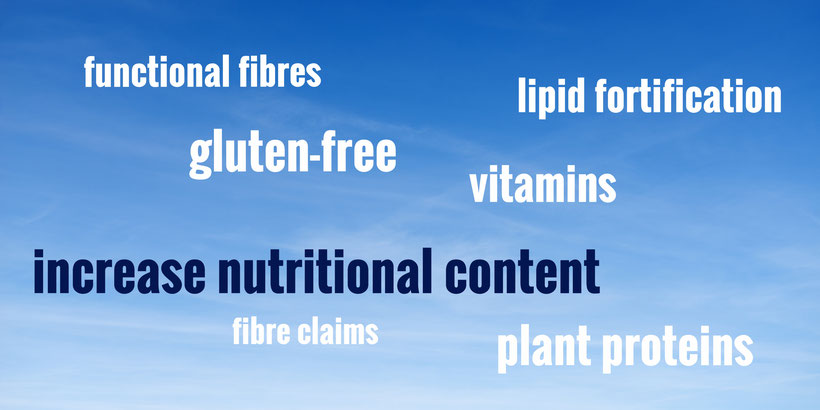 increase nutritional content with think ingredients: fibres, gluten-free, plant proteins, lipid fortification