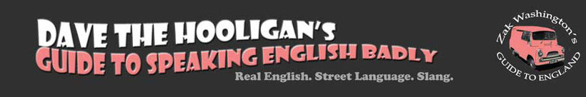 Dave the Hooligan's Guide to Speaking English Badly