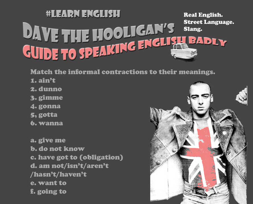 DAVE THE HOOLIGAN'S GUIDE TO SPEAKING ENGLISH BADLY. Real English. Street Language. Slang. aint, dunno, gimme, gonna, gotta, wanna