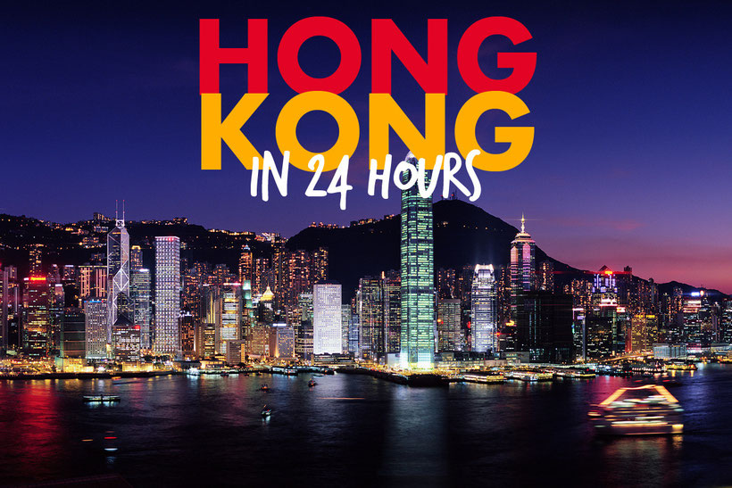 HONG KONG IN 24 HOURS - 8 THINGS TO DO IN ONE DAY