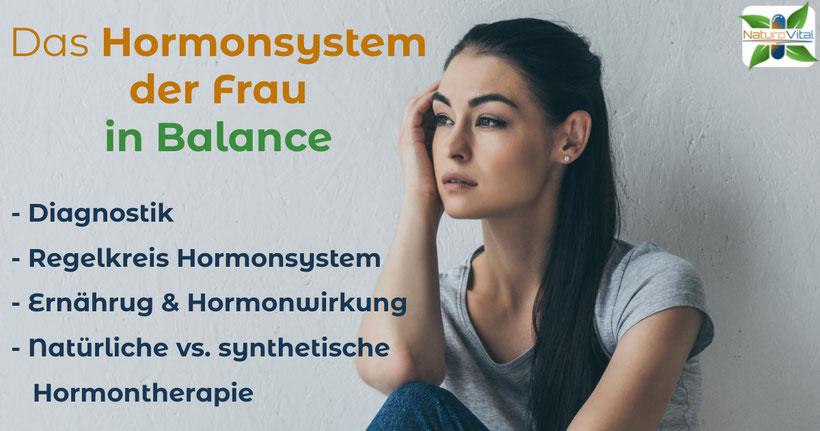 Das Hormonsystem der Frau in Balance - Diagnostik, Regelkreis Hormonsystem, Natürliche vs. synthetische Hormontherapie, Therapiemöglichkeiten