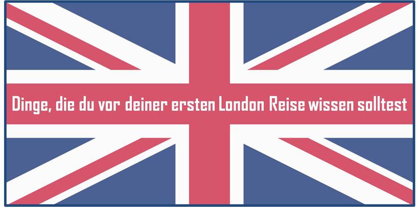 Dinge, die du vor deiner ersten London Reise wissen solltest