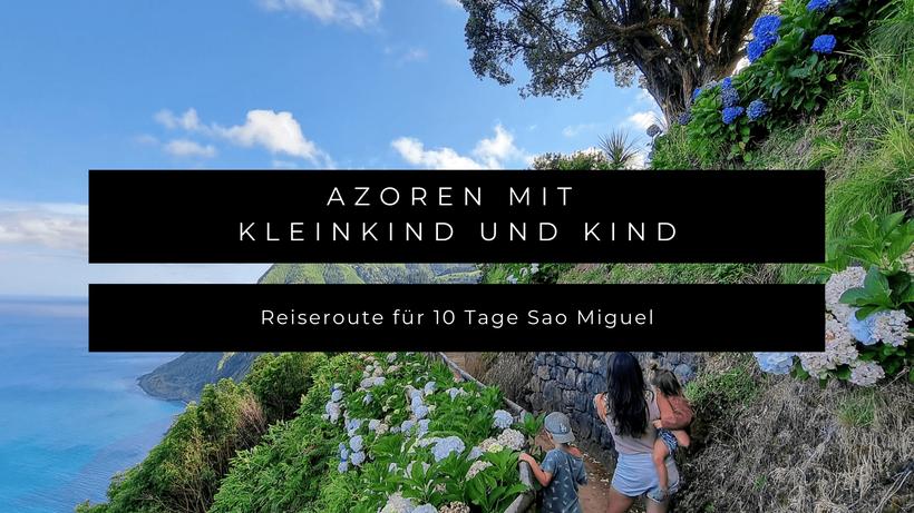 Azoren Baby Kleinkind Kind Reiseroute Sao Miquel