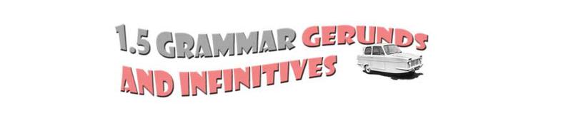 Section heading 1.5 Grammar Gerunds and infinitives
