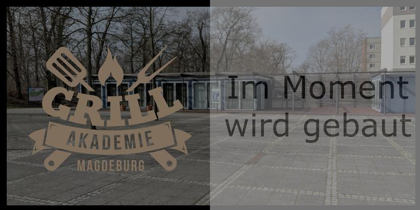 Grillakademie Magdeburg. Alles wird neu!