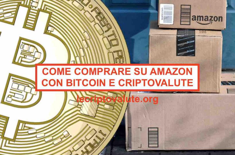 Come comprare su Amazon con Bitcoin e pagare con Criptovalute