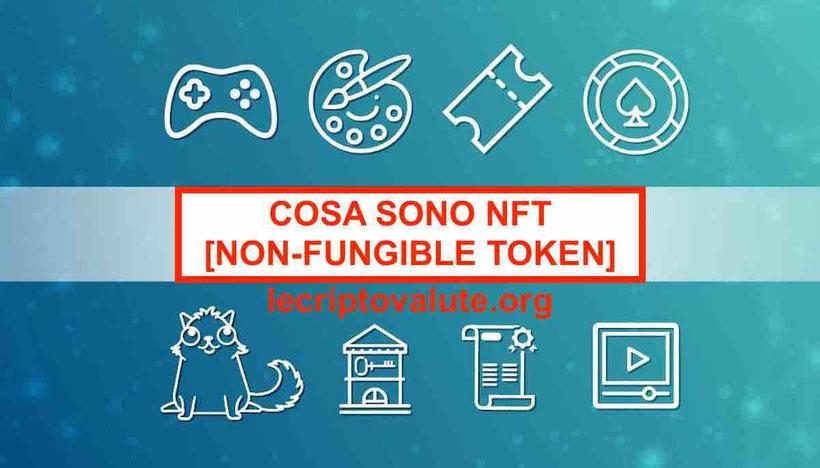 Cosa sono NFT Non-Fungible Token Come funzionano Significato