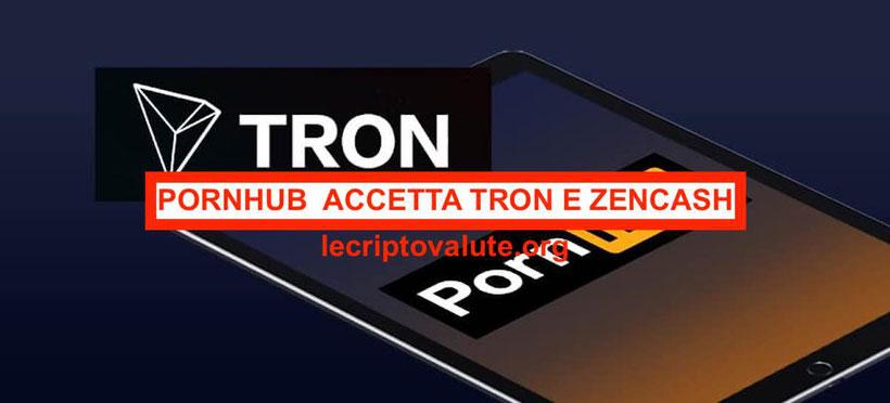 tube8 Pornhub accetta le criptovalute Tron e Zencash opinioni come funziona