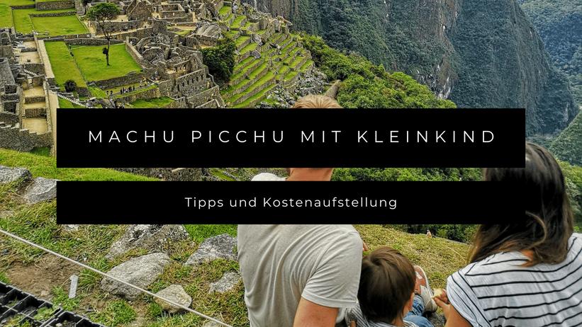 Macchu Picchu Kleinkind Kosten Tipps Familie