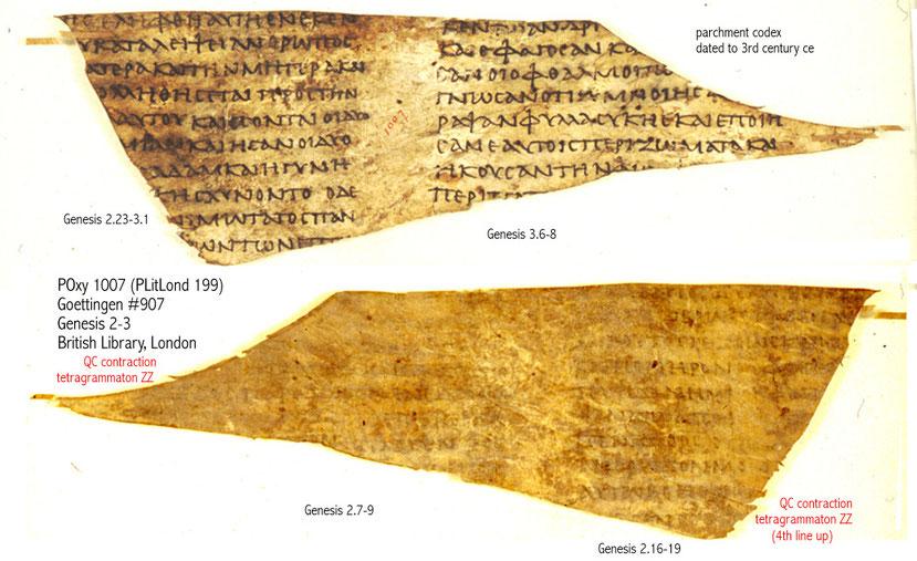 Papyrus Oxyrhynchus 1007 (ou LXXP.Oxy.VII.1007) - Manuscrit de la Septante en grec avec le Tétragramme du Nom divin en hébreu. Présence d'un double yod, zz, 2 z réunis avec une barre horizontale et d'un Nomen Sacrum ΘΣ signifiant Dieu.