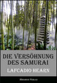 Lafcadio Hearn - Die Versöhnung des Samurai