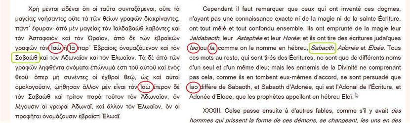 """Quelques Juifs hellénophones ont transcrit le Nom divin sous la forme : IAω . Le Nom divin « Ἰαὼ » prononcé Iaô est rencontré chez l'historien Diodore de Sicile au 1er siècle av J-C. Origène contre Celse, livre VI- 32 - emploie 2 fois le Nom divin """"iaô""""."""