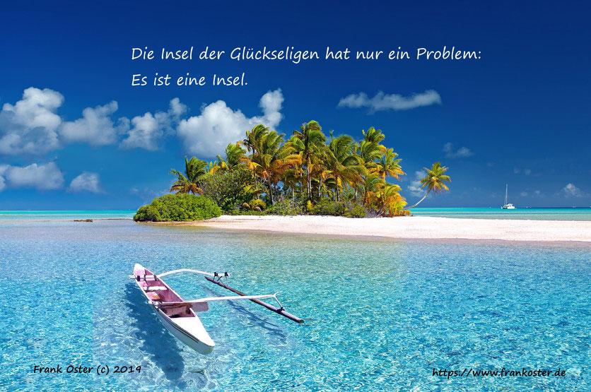Die Insel der Glückseligen hat ein Problem: Es ist eine Insel. Frank Oster Autor