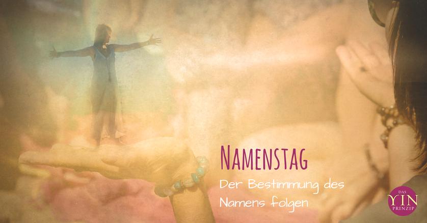 Der Namenstag ehrt den Namen, Seele hat ihn gewählt und die Energie für das Leben in ihm hinterlegt. Die Bedeutung des Namens gibt so auch Aufschluß zur Lebensaufgabe.