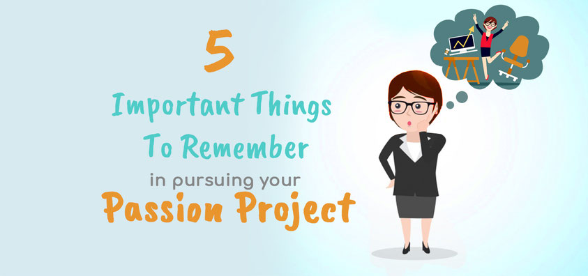 5 Important Things to Remember in Pursuing Your Passion Project
