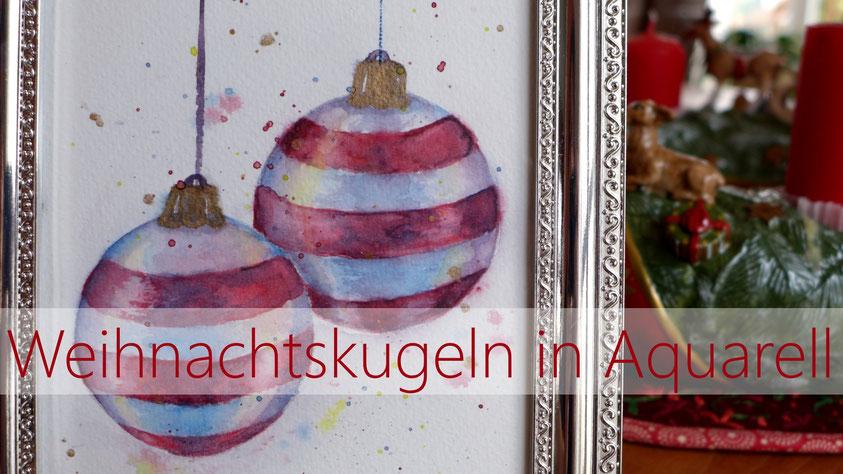 Weihnachten - Weihnachtskugeln in Aquarell malen - DIY-Projekt