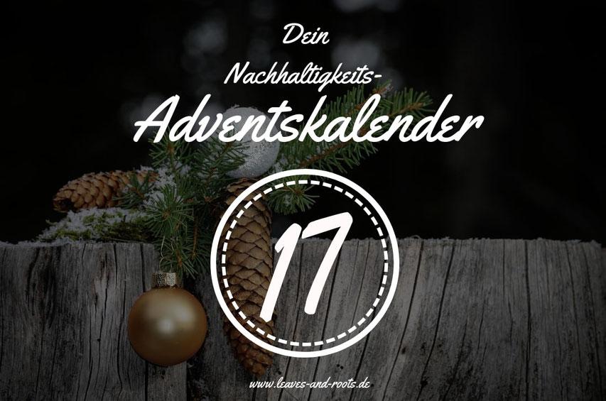 Nachhaltiger Adventskalender Türchen 17