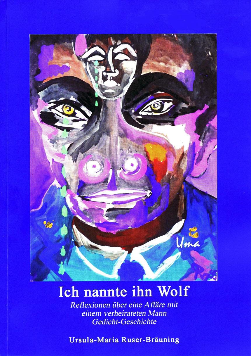 """Uma (Ursula-Maria Ruser-Bräuning): """"Ich nannte ihn Wolf"""", """"Reflexionen über eine Affäre mit einem verheirateten Mann"""" mit Widmung, Schenkung"""
