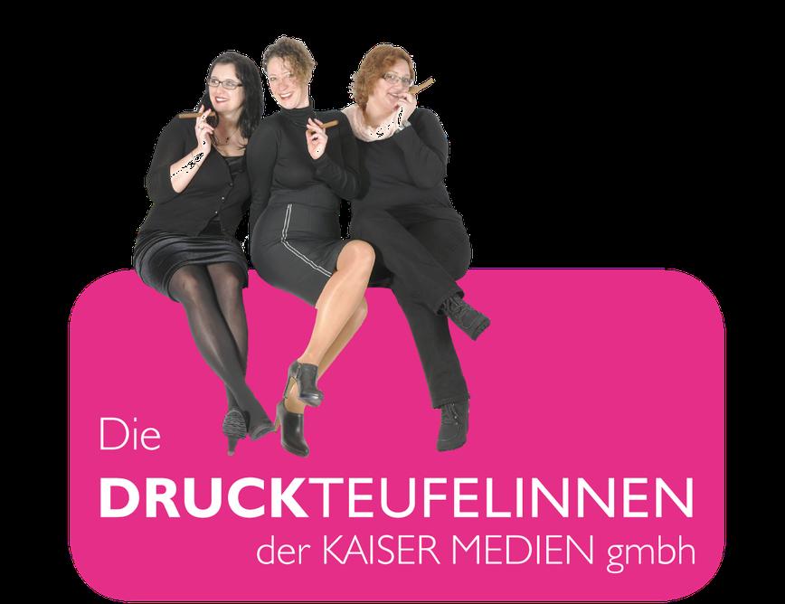 Die Druckteufelinnen der Kaiser Medien GmbH