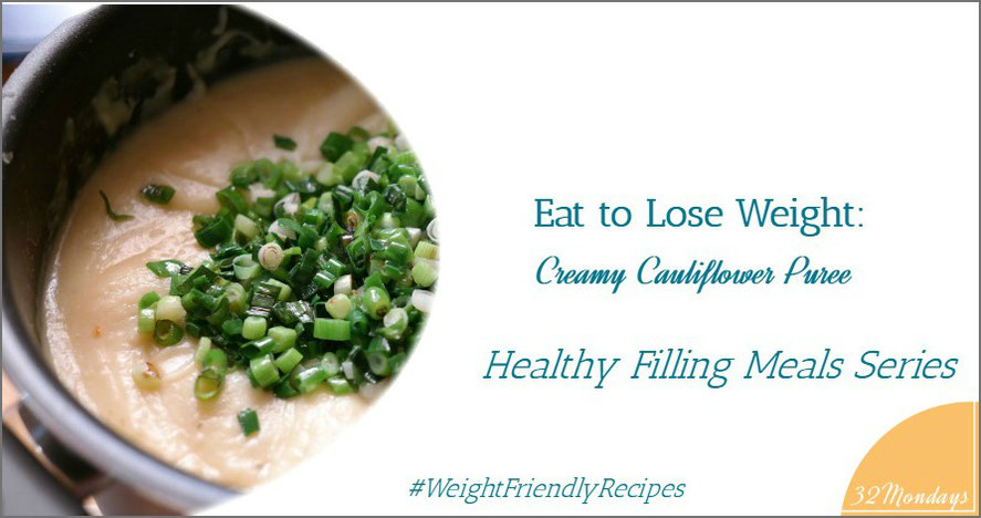 Eat to Lose Weight: Creamy Cauliflower Puree. Healthy Filling Meals Series