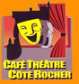 CAFE THEATRE COTE ROCHER