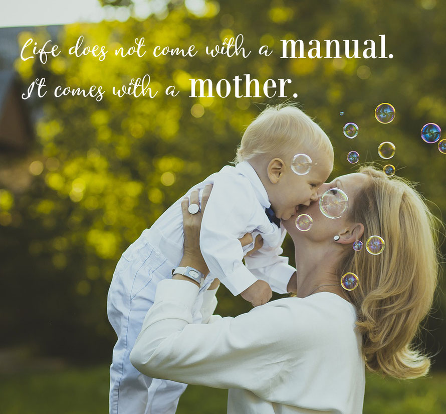 Live doesn't come with a manual. It comes with a mother.