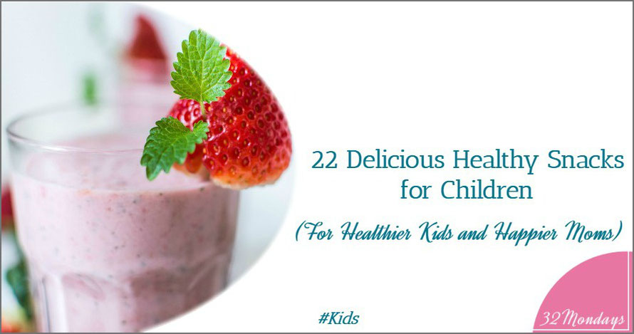 22 Delicious Healthy Snacks for Children